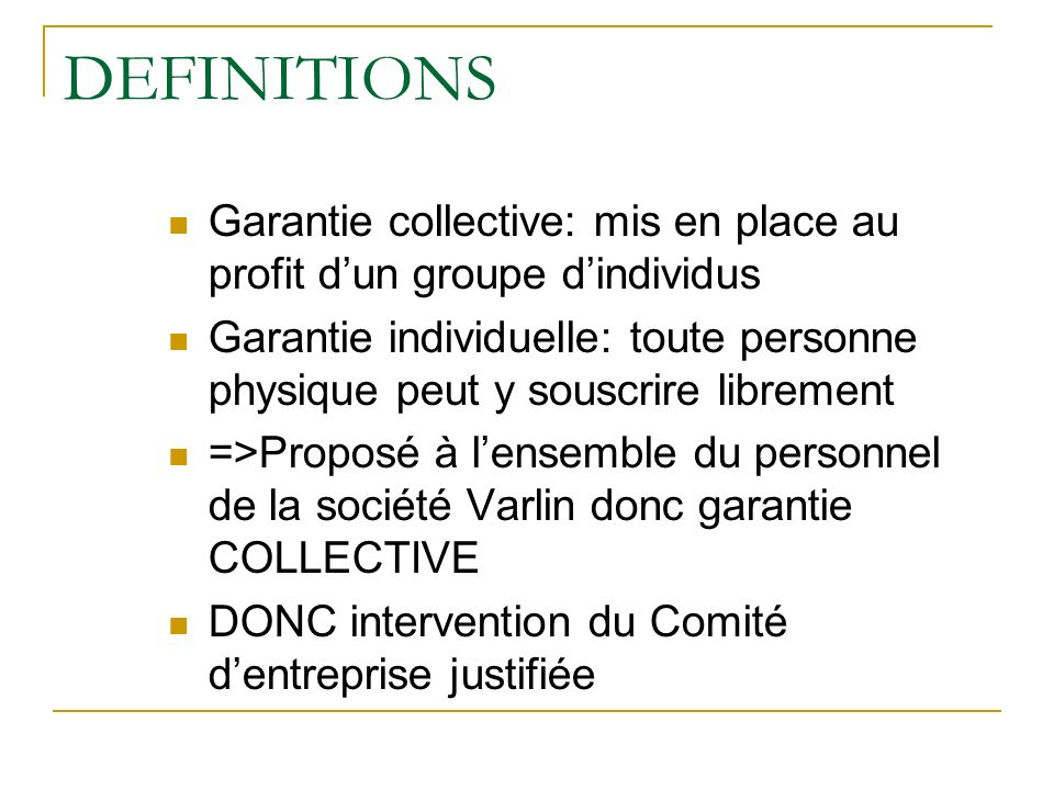 DEFINITIONS Garantie collective: mis en place au profit d'un groupe d'individus.