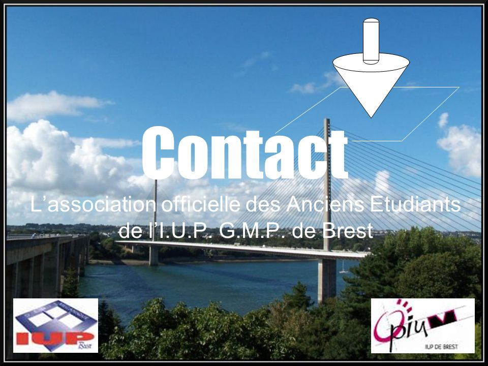 Contact L'association officielle des Anciens Etudiants de l'I.U.P. G.M.P. de Brest