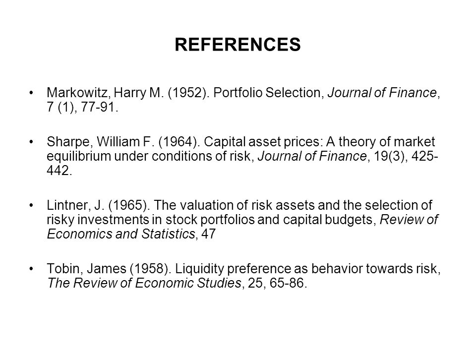 REFERENCES Markowitz, Harry M. (1952). Portfolio Selection, Journal of Finance, 7 (1), 77-91.