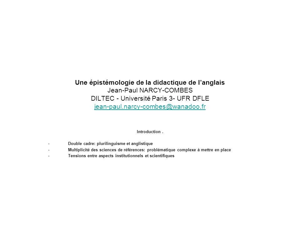 Une épistémologie de la didactique de l'anglais Jean-Paul NARCY-COMBES DILTEC - Université Paris 3- UFR DFLE jean-paul.narcy-combes@wanadoo.fr