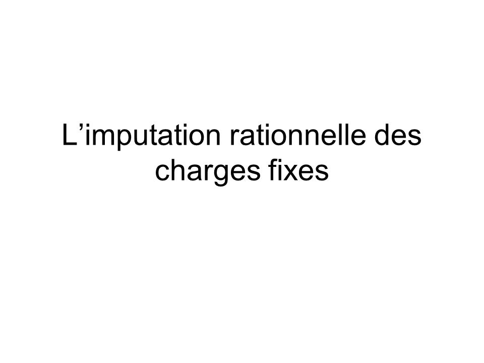 L'imputation rationnelle des charges fixes