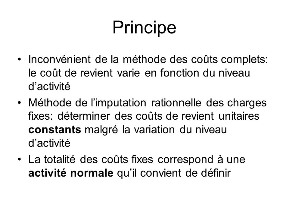 PrincipeInconvénient de la méthode des coûts complets: le coût de revient varie en fonction du niveau d'activité.