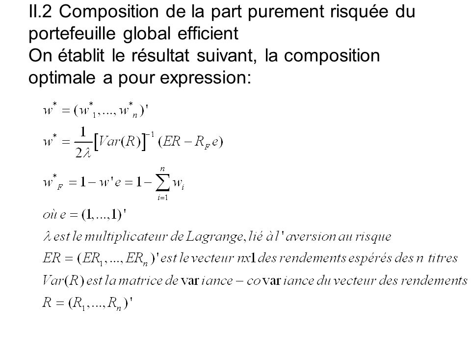 II.2 Composition de la part purement risquée du portefeuille global efficient On établit le résultat suivant, la composition optimale a pour expression: