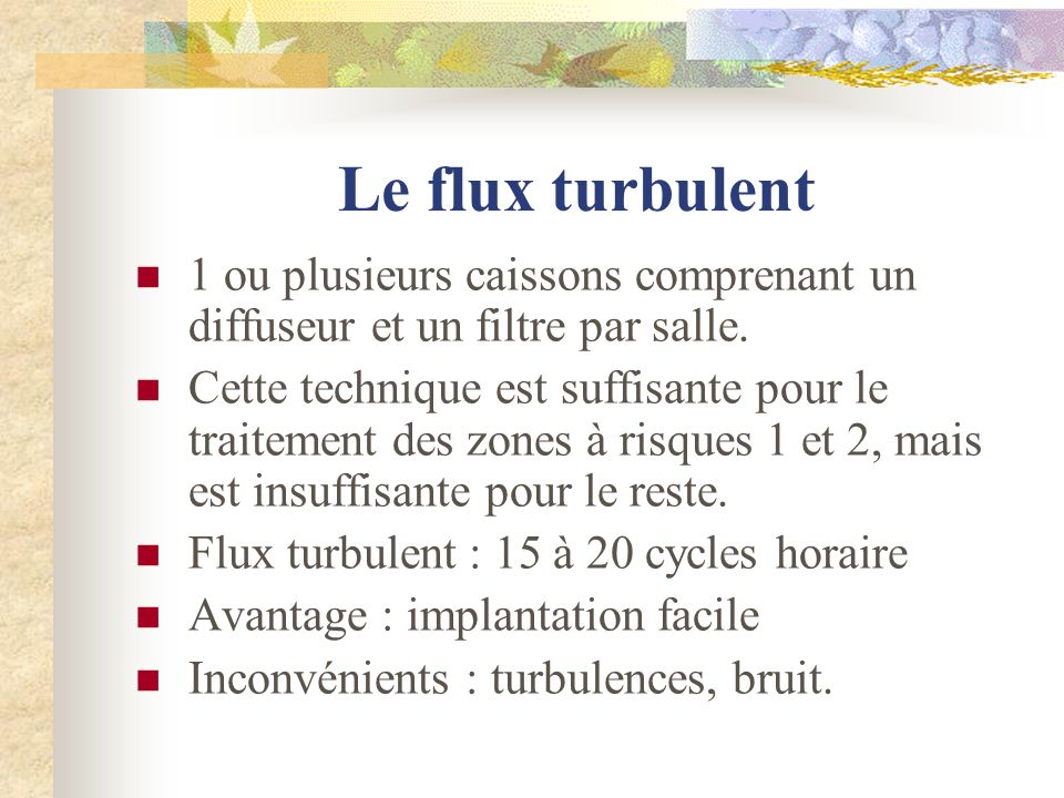Le flux turbulent 1 ou plusieurs caissons comprenant un diffuseur et un filtre par salle.