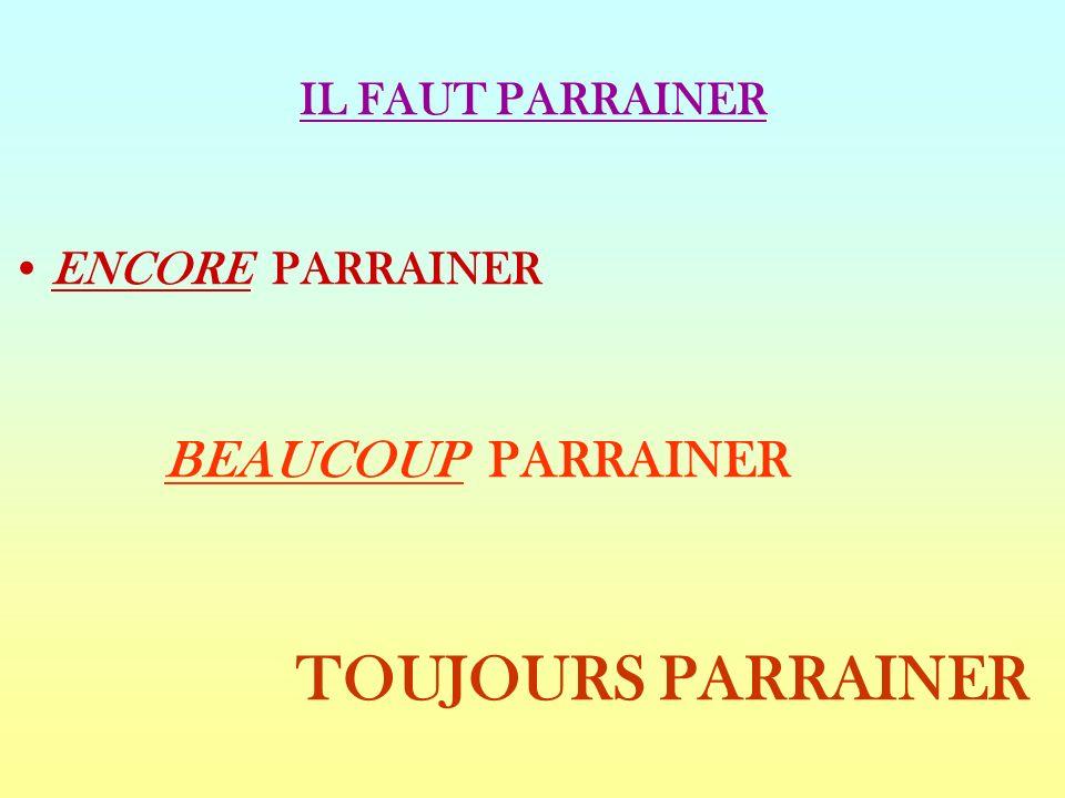 TOUJOURS PARRAINER BEAUCOUP PARRAINER IL FAUT PARRAINER