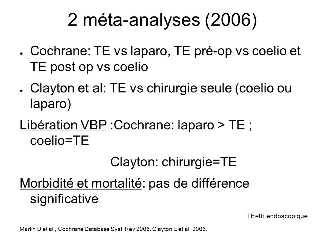 2 méta-analyses (2006) Cochrane: TE vs laparo, TE pré-op vs coelio et TE post op vs coelio.