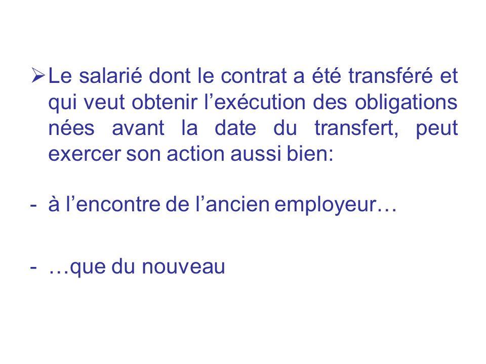 Le salarié dont le contrat a été transféré et qui veut obtenir l'exécution des obligations nées avant la date du transfert, peut exercer son action aussi bien: