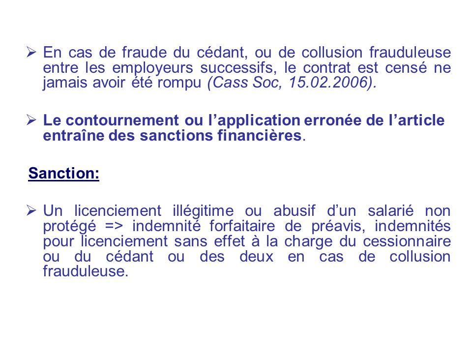 En cas de fraude du cédant, ou de collusion frauduleuse entre les employeurs successifs, le contrat est censé ne jamais avoir été rompu (Cass Soc, 15.02.2006).