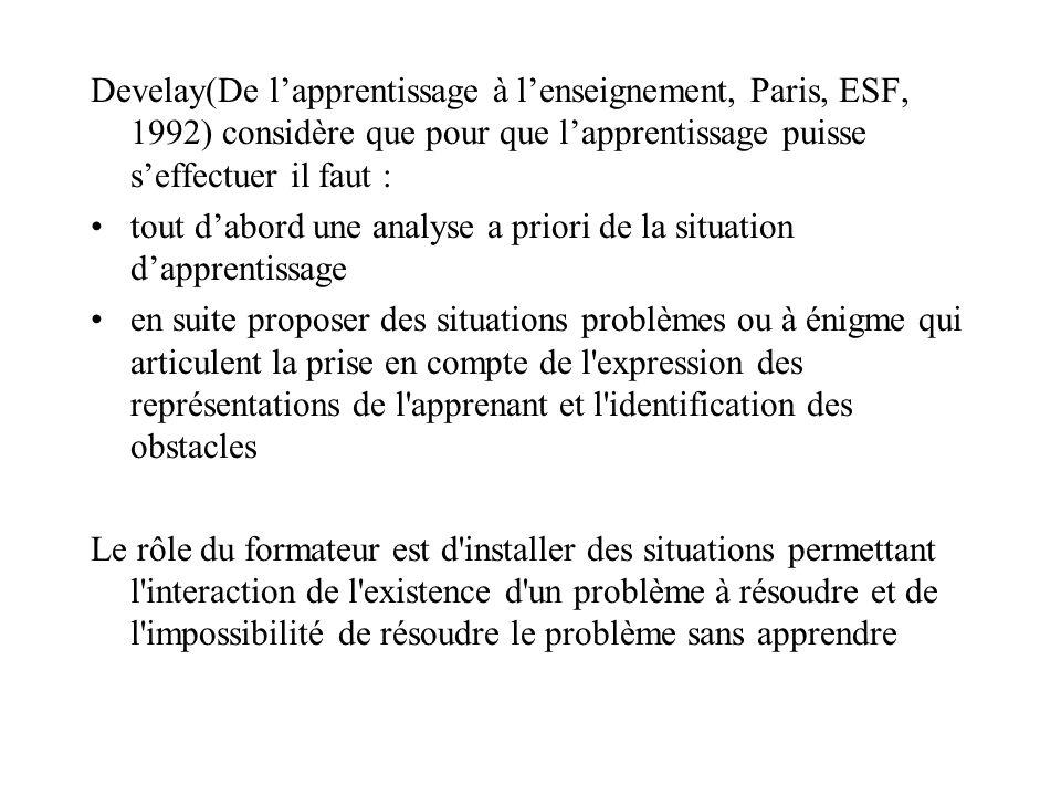 Develay(De l'apprentissage à l'enseignement, Paris, ESF, 1992) considère que pour que l'apprentissage puisse s'effectuer il faut :