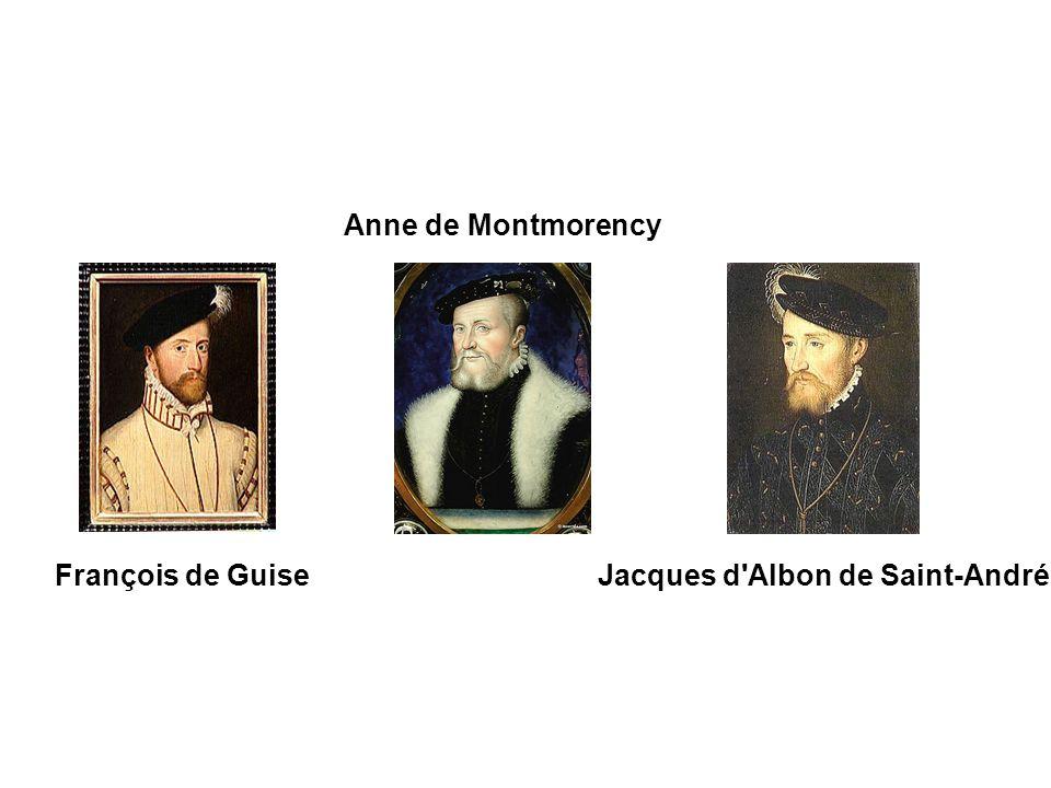 Anne de Montmorency François de Guise Jacques d Albon de Saint-André