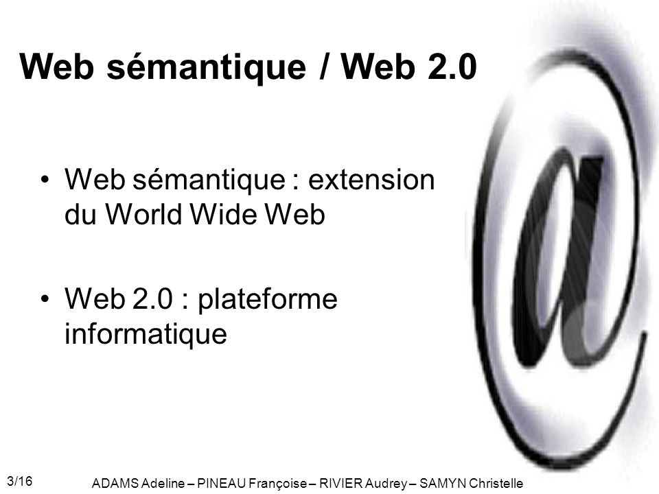 Web sémantique / Web 2.0 Web sémantique : extension du World Wide Web