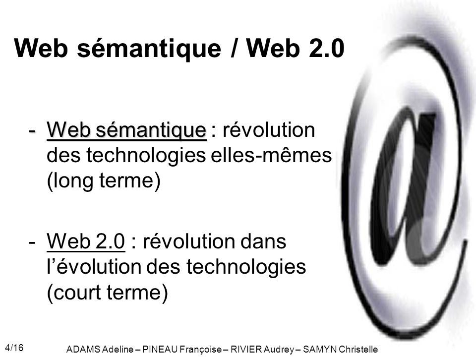 Web sémantique / Web 2.0 Web sémantique : révolution des technologies elles-mêmes (long terme)