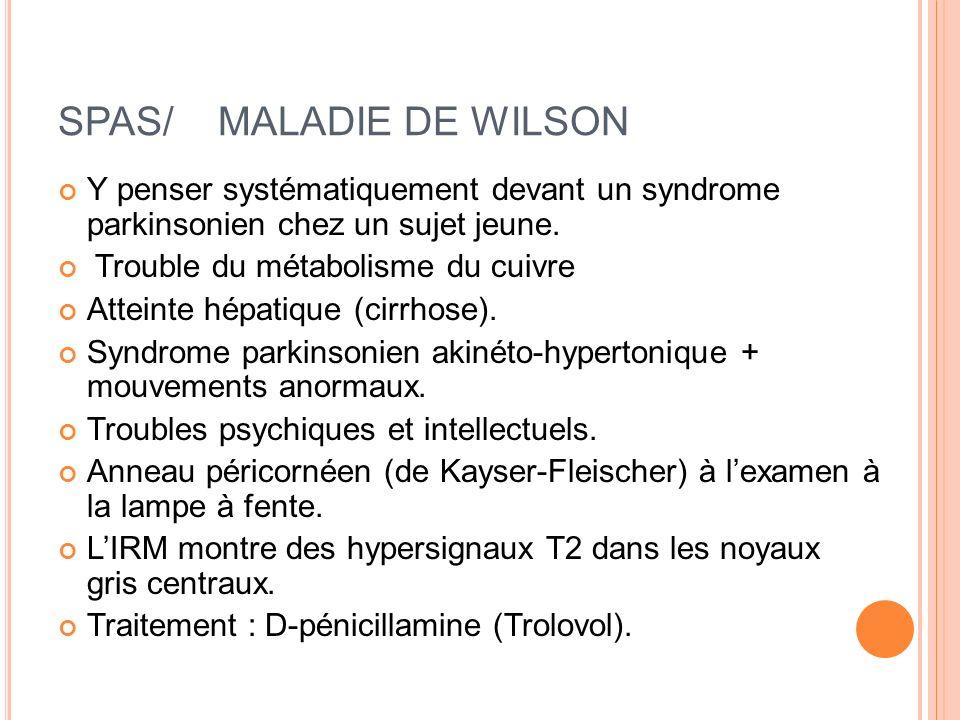 SPAS/ MALADIE DE WILSON