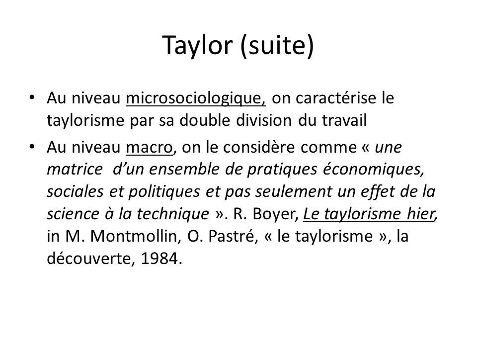Taylor (suite) Au niveau microsociologique, on caractérise le taylorisme par sa double division du travail.