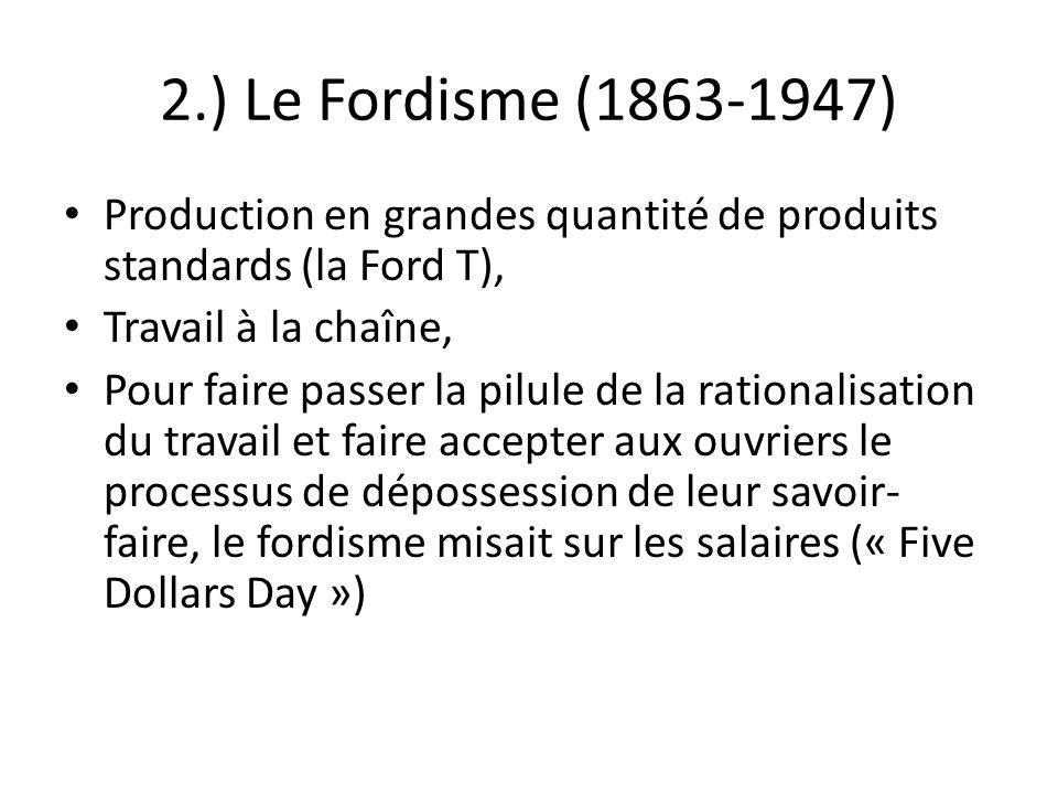 2.) Le Fordisme (1863-1947)Production en grandes quantité de produits standards (la Ford T), Travail à la chaîne,