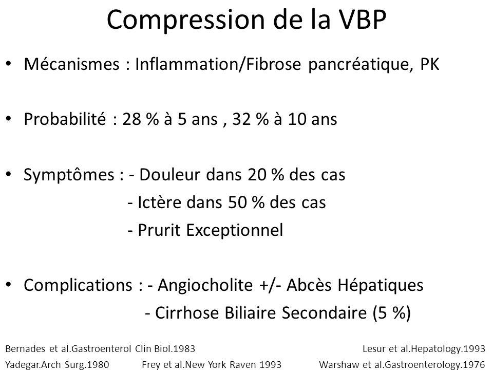 Compression de la VBPMécanismes : Inflammation/Fibrose pancréatique, PK. Probabilité : 28 % à 5 ans , 32 % à 10 ans.