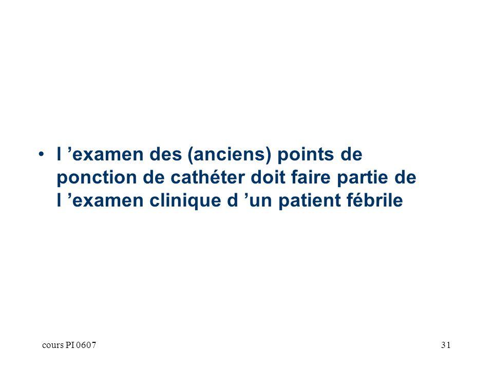 l 'examen des (anciens) points de ponction de cathéter doit faire partie de l 'examen clinique d 'un patient fébrile