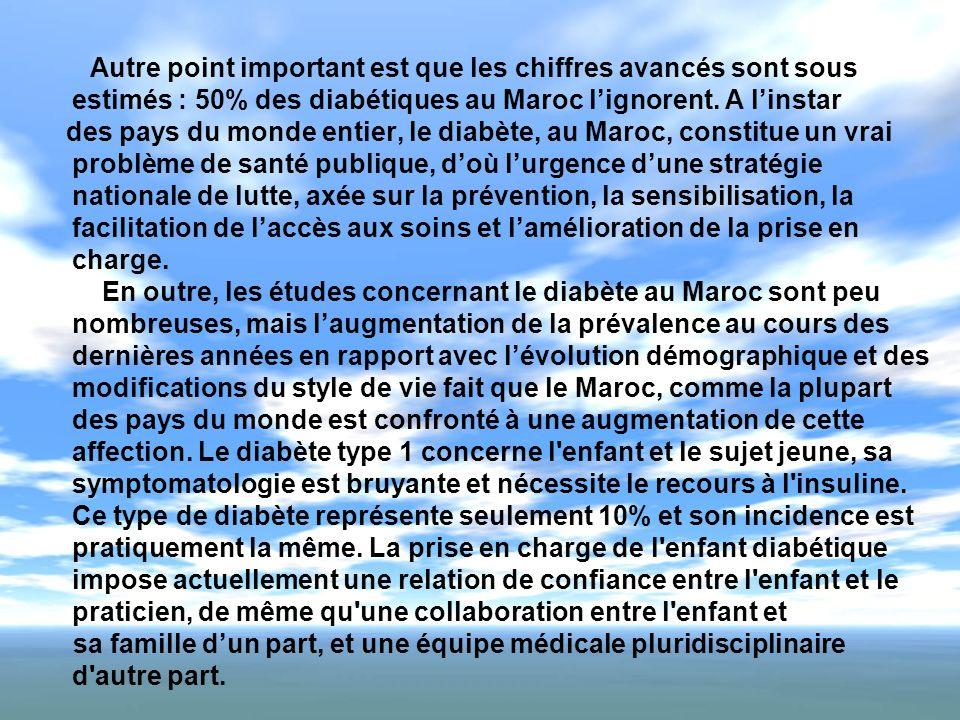 Autre point important est que les chiffres avancés sont sous estimés : 50% des diabétiques au Maroc l'ignorent. A l'instar