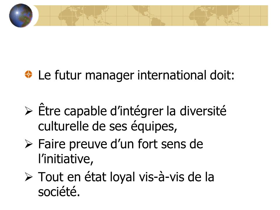 Le futur manager international doit: