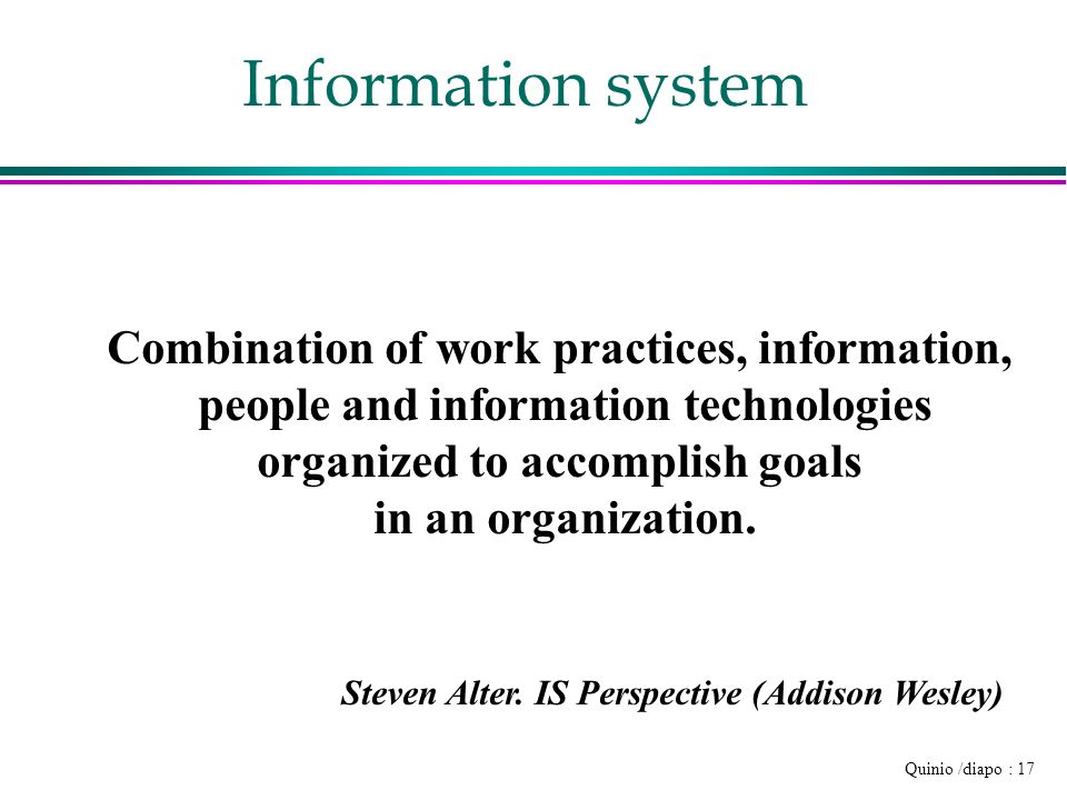 Information system Combination of work practices, information,