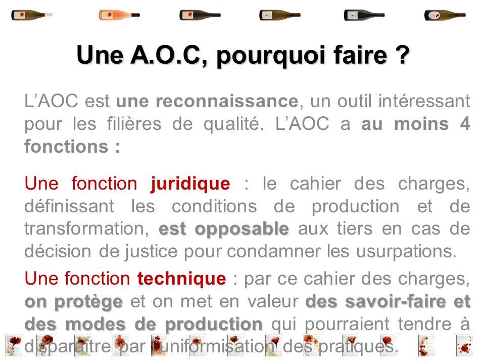Une A.O.C, pourquoi faire L'AOC est une reconnaissance, un outil intéressant pour les filières de qualité. L'AOC a au moins 4 fonctions :