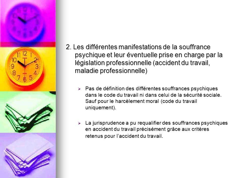 2. Les différentes manifestations de la souffrance psychique et leur éventuelle prise en charge par la législation professionnelle (accident du travail, maladie professionnelle)
