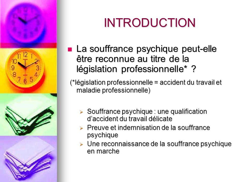 INTRODUCTION La souffrance psychique peut-elle être reconnue au titre de la législation professionnelle*