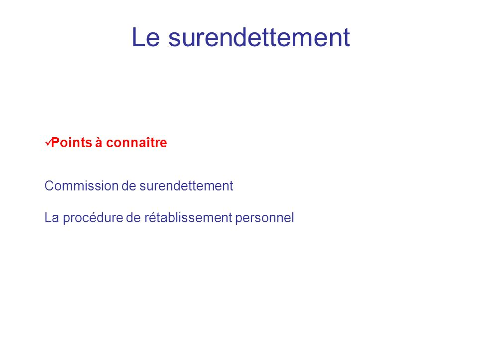 Le surendettement Points à connaître Commission de surendettement La procédure de rétablissement personnel.