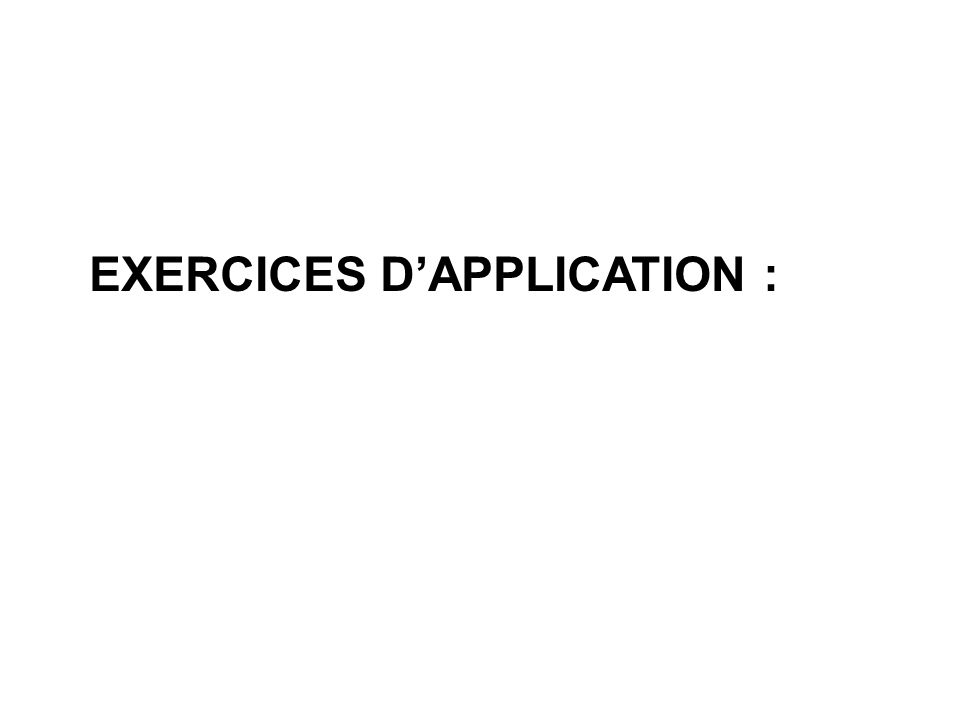 EXERCICES D'APPLICATION :