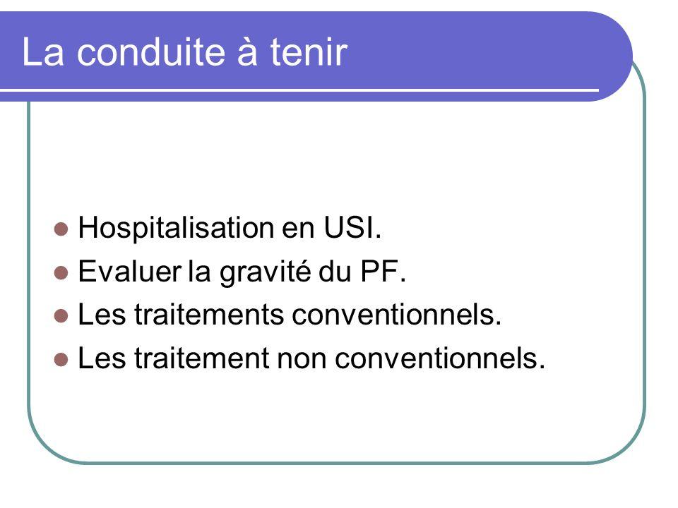 La conduite à tenir Hospitalisation en USI. Evaluer la gravité du PF.