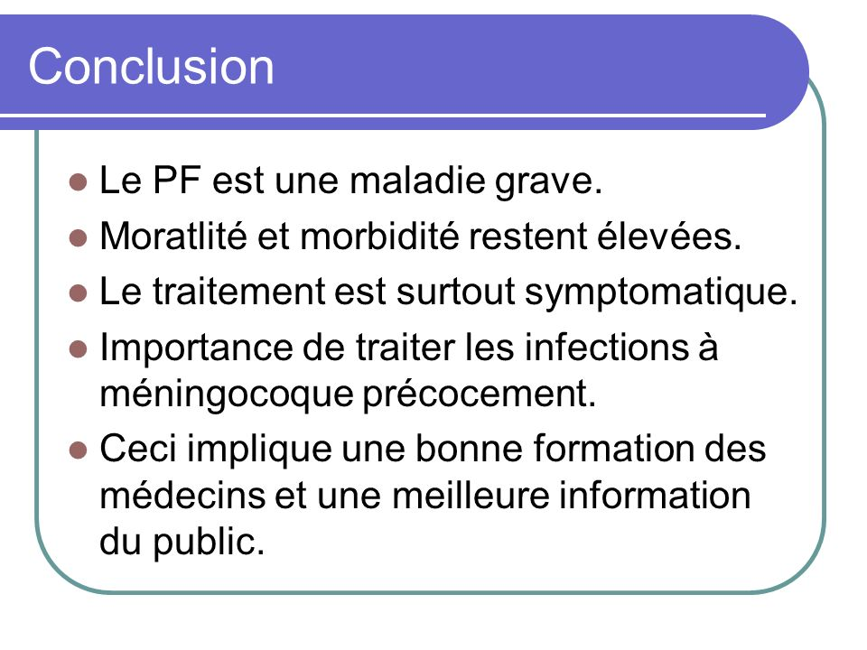 Conclusion Le PF est une maladie grave.