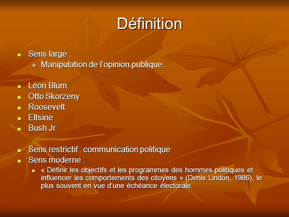 Définition Sens large : Manipulation de l'opinion publique. Léon Blum