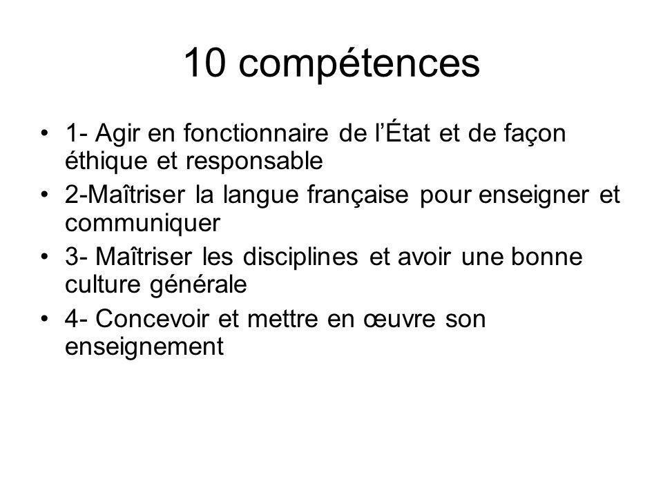 10 compétences1- Agir en fonctionnaire de l'État et de façon éthique et responsable. 2-Maîtriser la langue française pour enseigner et communiquer.