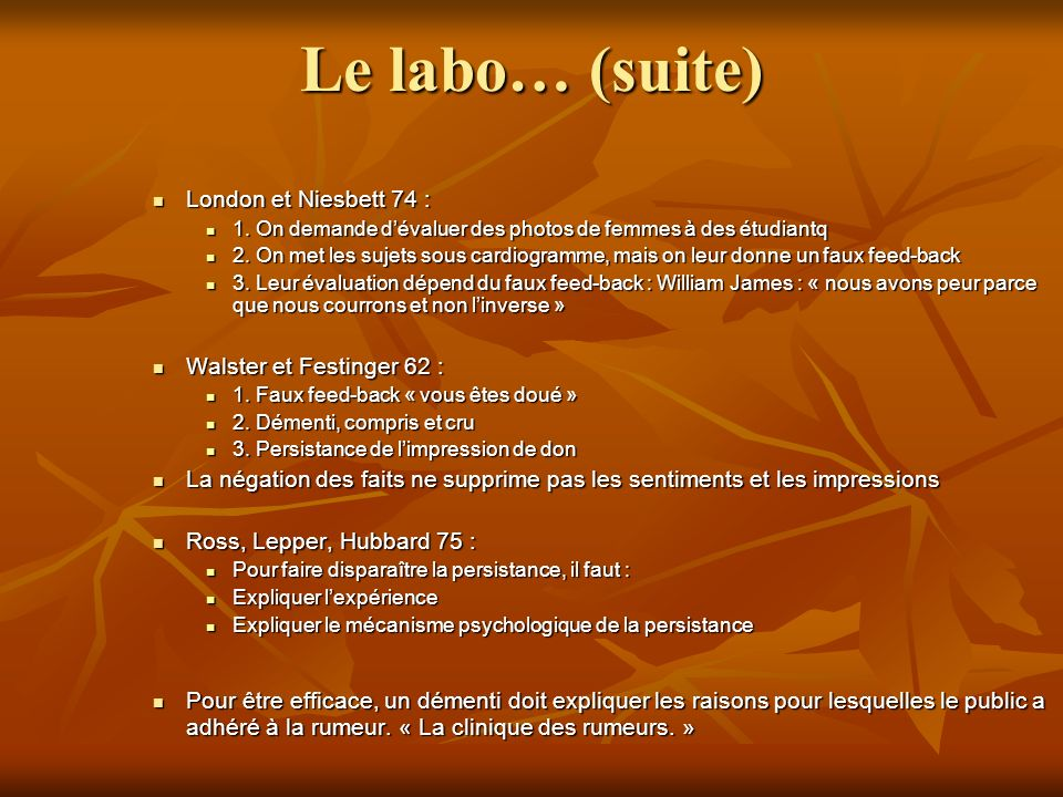 Le labo… (suite) London et Niesbett 74 : Walster et Festinger 62 :