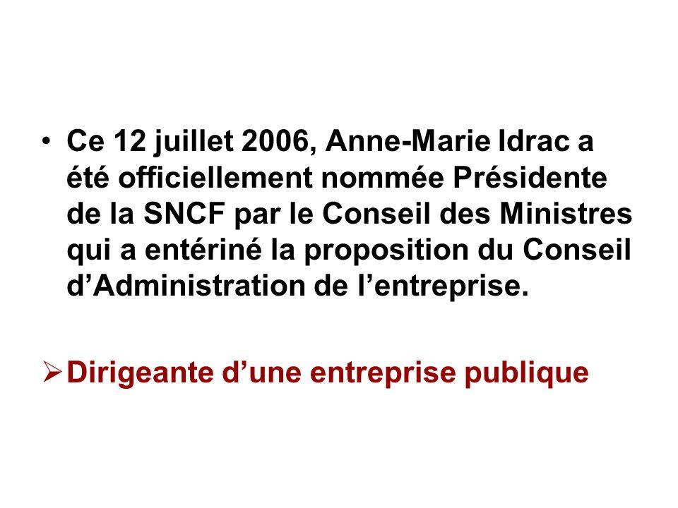 Ce 12 juillet 2006, Anne-Marie Idrac a été officiellement nommée Présidente de la SNCF par le Conseil des Ministres qui a entériné la proposition du Conseil d'Administration de l'entreprise.