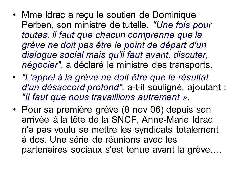 Mme Idrac a reçu le soutien de Dominique Perben, son ministre de tutelle. Une fois pour toutes, il faut que chacun comprenne que la grève ne doit pas être le point de départ d un dialogue social mais qu il faut avant, discuter, négocier , a déclaré le ministre des transports.