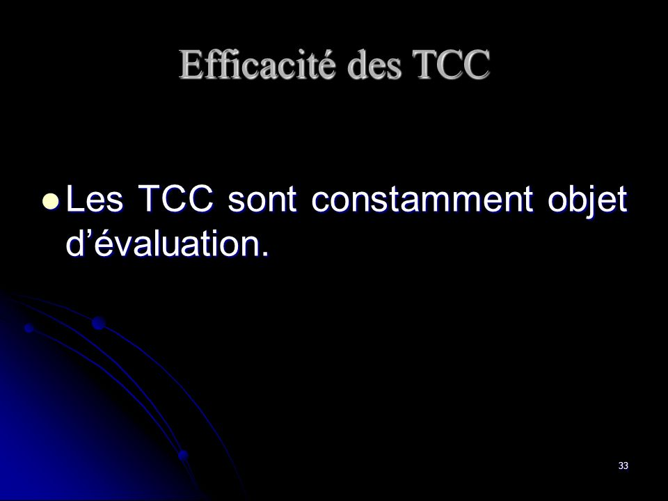 Efficacité des TCC Les TCC sont constamment objet d'évaluation.
