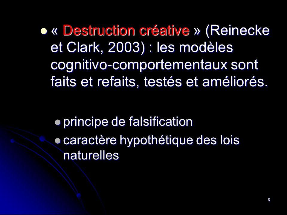 « Destruction créative » (Reinecke et Clark, 2003) : les modèles cognitivo-comportementaux sont faits et refaits, testés et améliorés.
