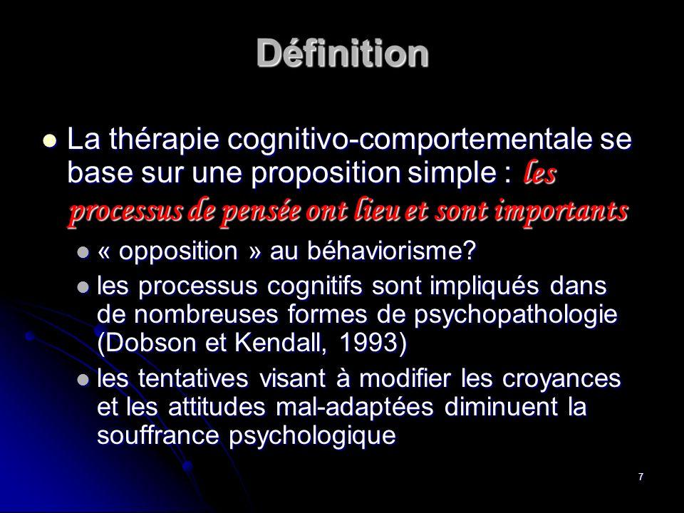 Définition La thérapie cognitivo-comportementale se base sur une proposition simple : les processus de pensée ont lieu et sont importants.