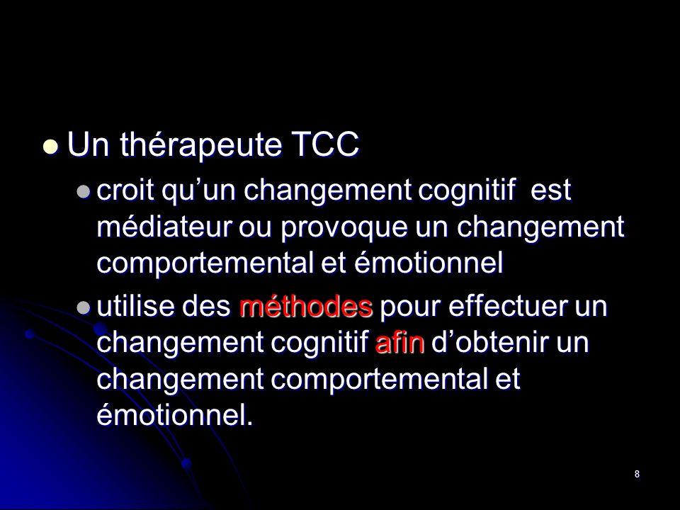 Un thérapeute TCC croit qu'un changement cognitif est médiateur ou provoque un changement comportemental et émotionnel.