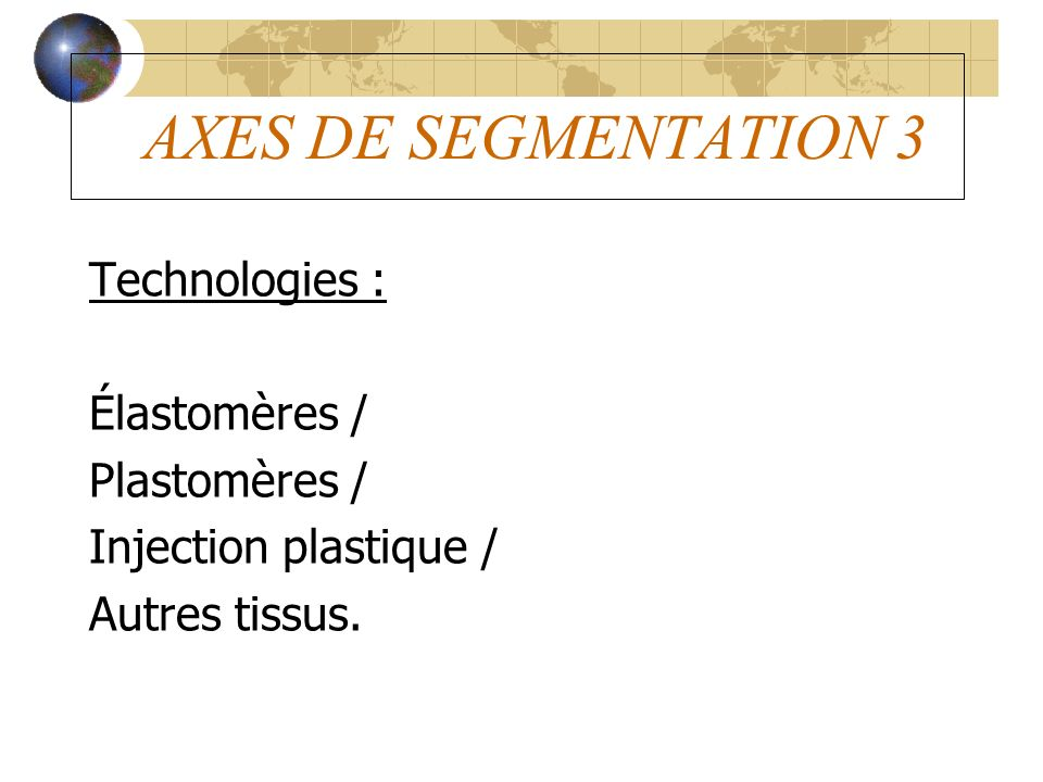 AXES DE SEGMENTATION 3 Technologies : Élastomères / Plastomères /