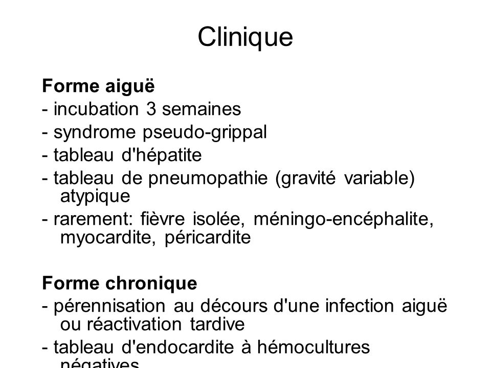 Clinique Forme aiguë - incubation 3 semaines - syndrome pseudo-grippal
