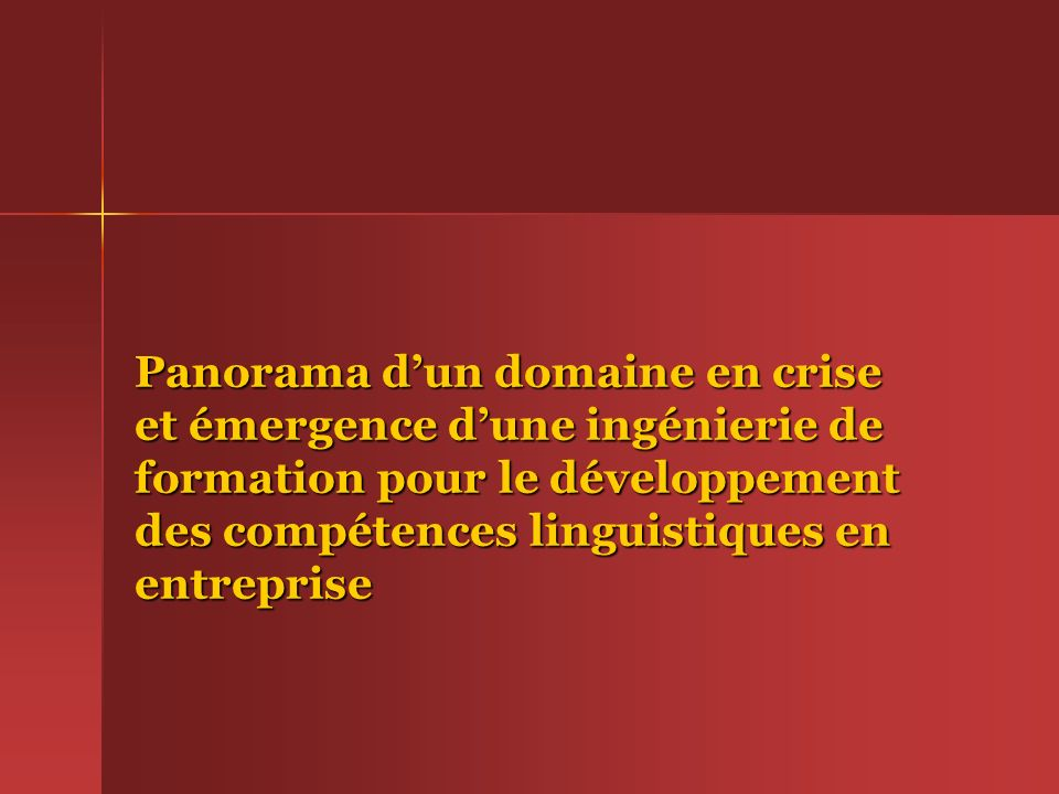 Panorama d'un domaine en crise et émergence d'une ingénierie de formation pour le développement des compétences linguistiques en entreprise
