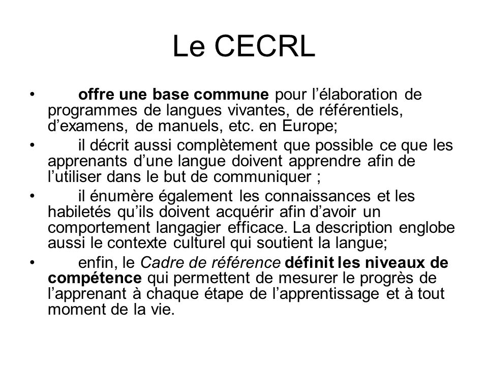 Le CECRL offre une base commune pour l'élaboration de programmes de langues vivantes, de référentiels, d'examens, de manuels, etc. en Europe;