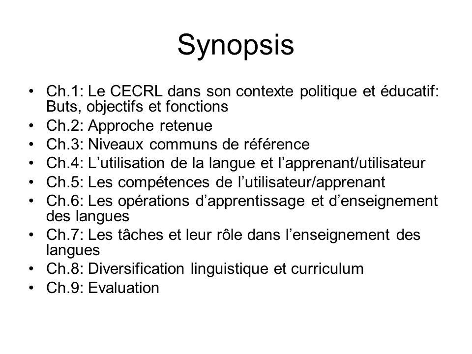Synopsis Ch.1: Le CECRL dans son contexte politique et éducatif: Buts, objectifs et fonctions. Ch.2: Approche retenue.