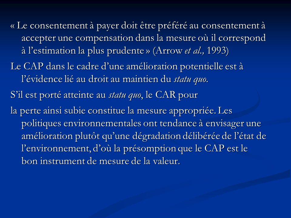 « Le consentement à payer doit être préféré au consentement à accepter une compensation dans la mesure où il correspond à l'estimation la plus prudente » (Arrow et al., 1993)