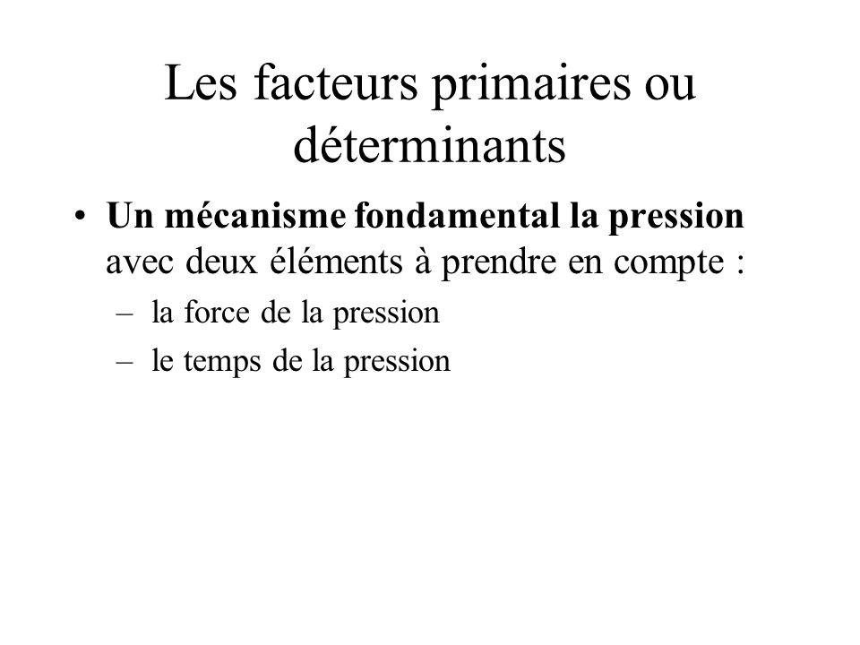 Les facteurs primaires ou déterminants