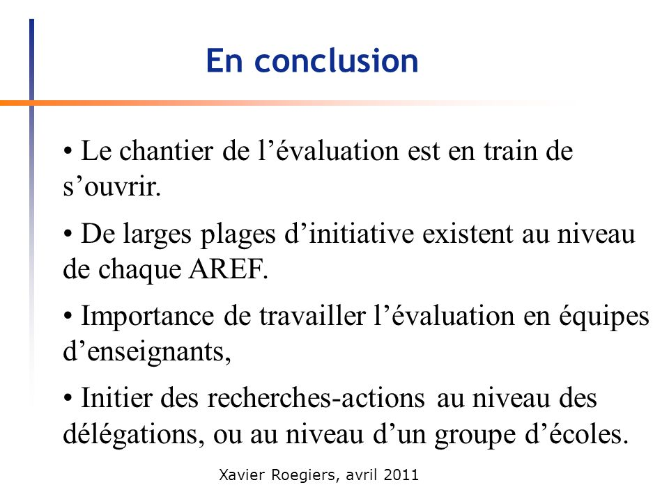 En conclusion • Le chantier de l'évaluation est en train de s'ouvrir.