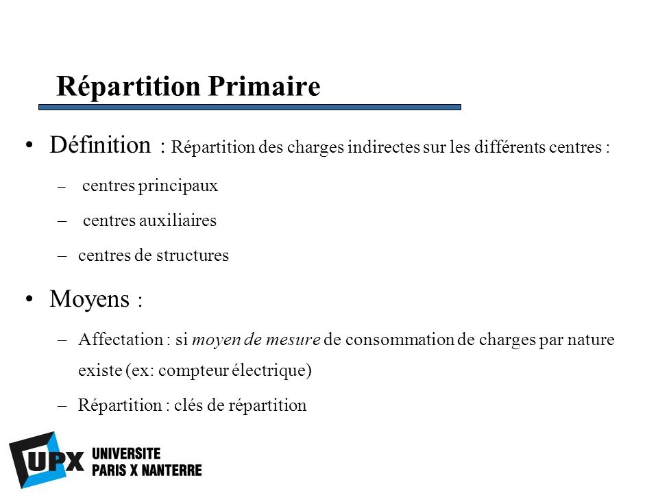 Répartition PrimaireDéfinition : Répartition des charges indirectes sur les différents centres : centres principaux.
