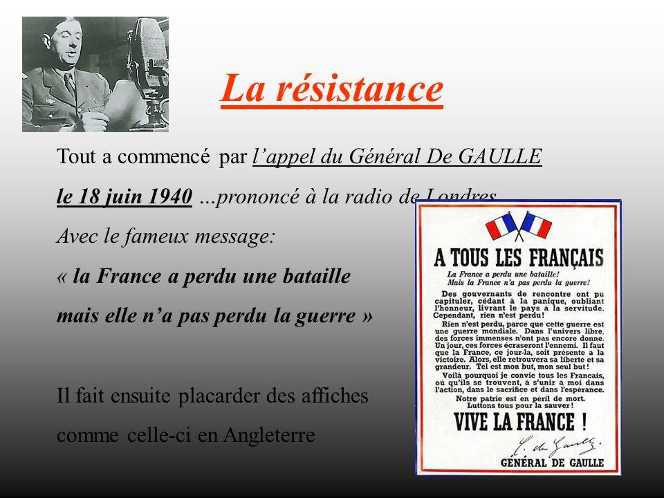 La résistance Tout a commencé par l'appel du Général De GAULLE